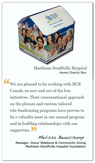Home Chairty box created for Markham Stouffville Hospital Foundation by HCB Canada. Testimonial from Melissa Beauchamp -- Manager, Donor Relations and Community Giving. MARKHAM STOUFFVILLE HOSPITAL FOUNDATION.
